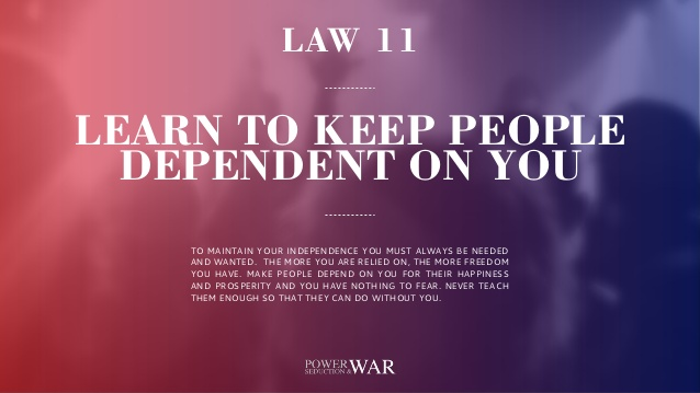48 Laws Of Power: Law #11 Learn to Keep People Dependent On You