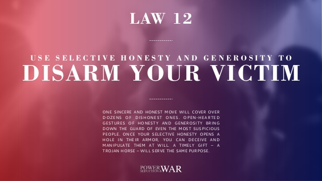 48 Laws Of Power: Law #12 Use Selective Honesty & Generosity to Disarm Your Victim