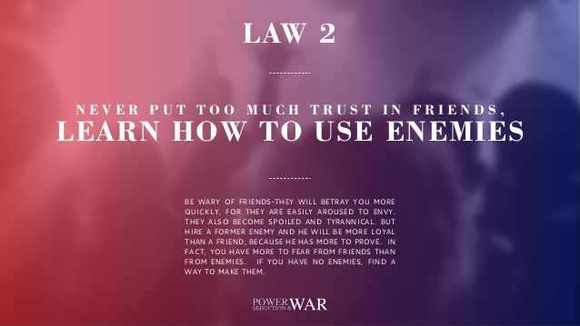 48 Laws of Power: Law #2 Never put too much trust in friends, learn to use enemies