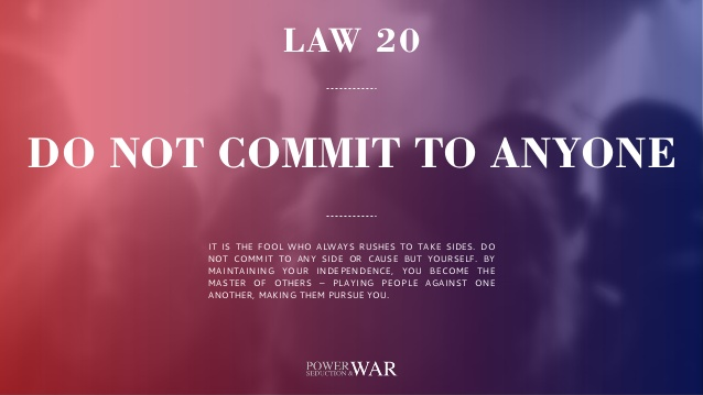 48 Laws of Power: Law #20 Do Not Commit to Anyone