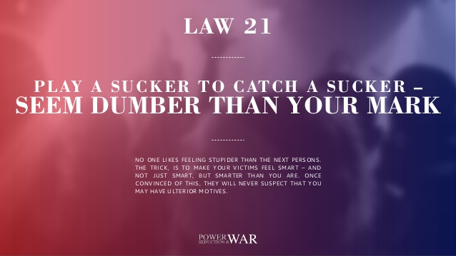 48 Laws of Power: Law #21 Play A Sucker to Catch A Sucker- Seem Dumber Than Your Mark