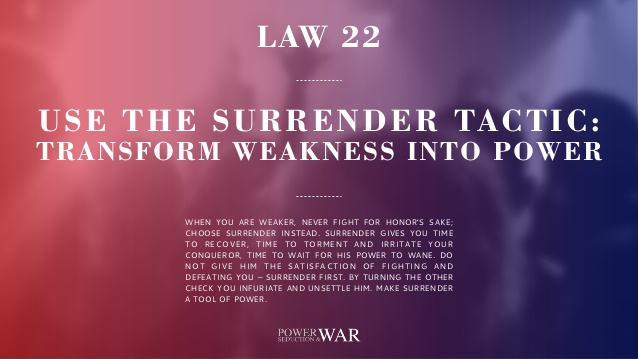 48 Laws of Power: Law #22 Use The Surrender Tactic: Transform Weakness Into Power