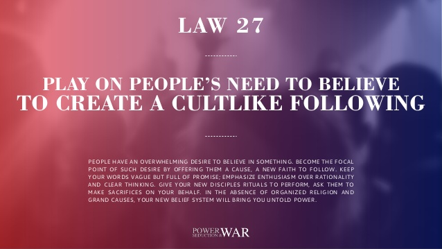 48 Laws of Power: Law #27 Play On People's Need To Believe To Create A Cultlike Following