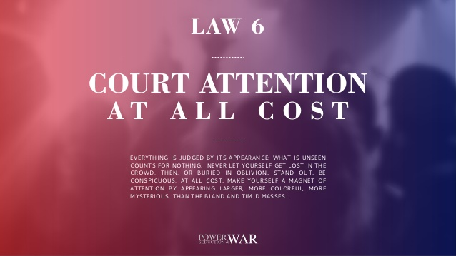 48 Laws of Power: Law #6 Court Attention At All Cost