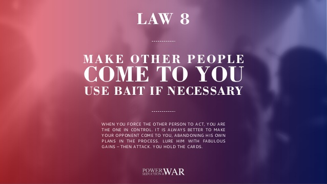 48 Laws of Power: Law #8 Make Other People Come to You – Use Bait If Necessary