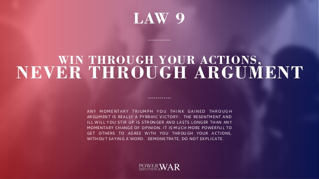 48 Laws Of Power: Law #9 Win Through Your Actions, Never Through Argument