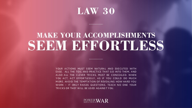 48 Laws of Power: Law #30 Make Your Accomplishments Seem Effortless
