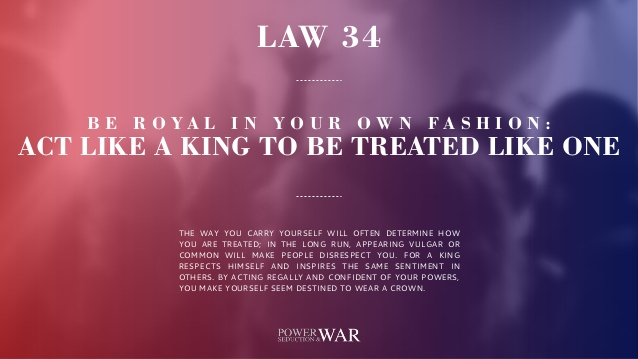 48 Laws of Power: Law #34 Be Royal in Your Own Fashion: Act Like A King to Be Treated Like One