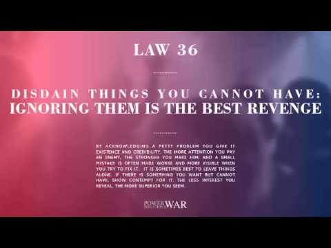 48 Laws of Power: Law #36 Disdain Things You Cannot Have: Ignoring Them Is The BestRevenge