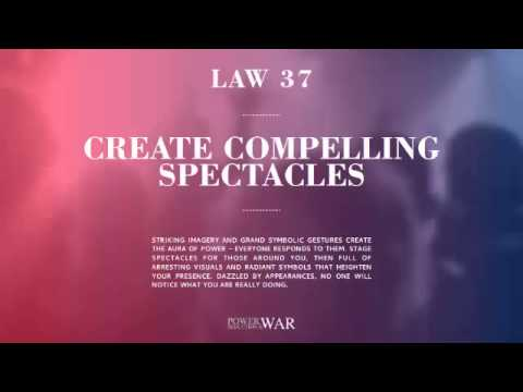 48 Laws of Power: Law #37 Create CompellingSpectacles