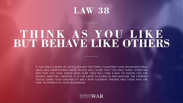 48 Laws of Power: Law #38 Think As You Like But Behave Like Others