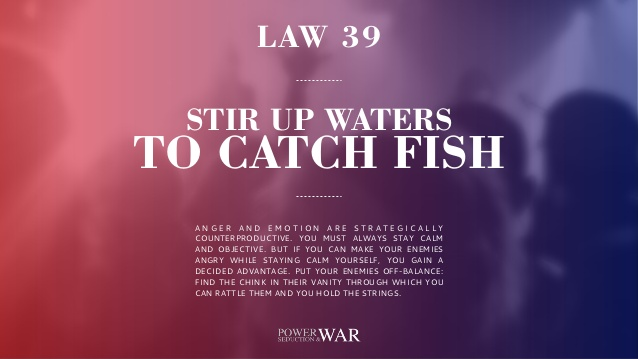 48 Laws Of Power: Law #39 Stir Up Waters To Catch Fish