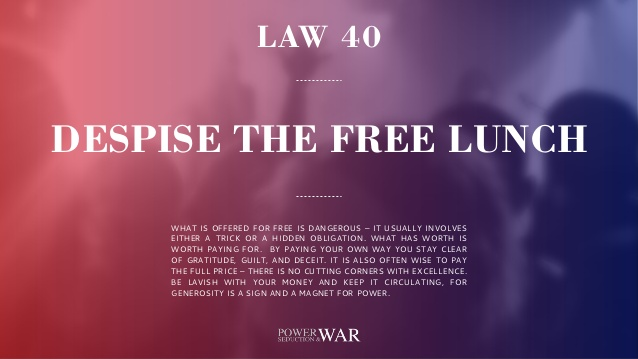 48 Laws Of Power: Law #40 Despise The Free Lunch