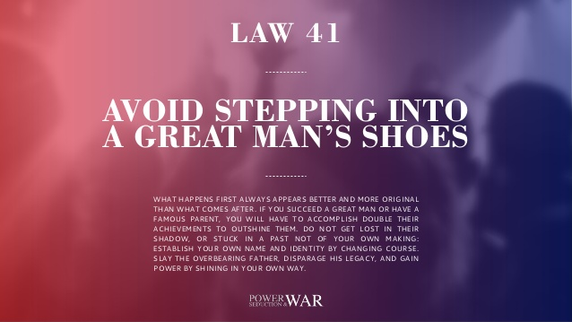 48 Laws Of Power: Law #41 Avoid Stepping Into A Great Man's Shoes