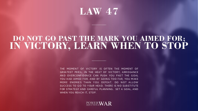 48 Laws Of Power: Law #47 Do Not Go Past The Mark You Aimed For; In Victory Know When to Stop