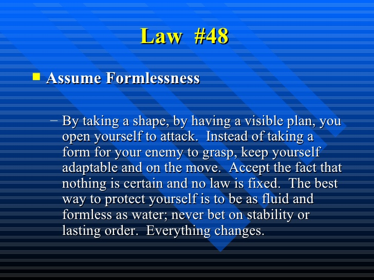 48 Laws Of Power: Law #48 Assume Formlessness